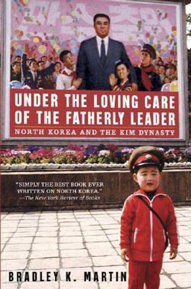 Under the Loving Care of the Fatherly Leader: North Korea and the Kim Dynasty [Paperback] Cover