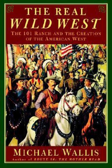 The Real Wild West: The 101 Ranch and the Creation of the American West [Paperback] Cover