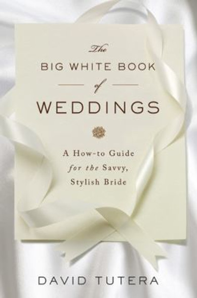 The Big White Book of Weddings: A How-to Guide for the Savvy, Stylish Bride [Hardcover] Cover