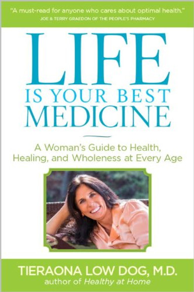 Life Is Your Best Medicine: A Woman's Guide to Health, Healing, and Wholeness at Every Age [Paperback] Cover