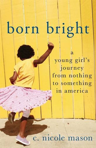 Born Bright: A Young Girl's Journey from Nothing to Something in America [Hardcover] Cover
