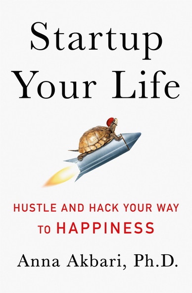 Startup Your Life: Hustle and Hack Your Way to Happiness [Hardcover] Cover