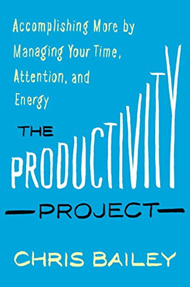 The Productivity Project: Accomplishing More by Managing Your Time, Attention, and Energy [Hardcover] Cover
