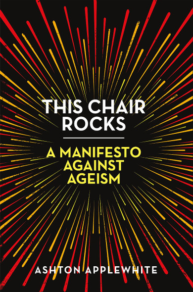 This Chair Rocks: A Manifesto Against Ageism [Paperback] Cover