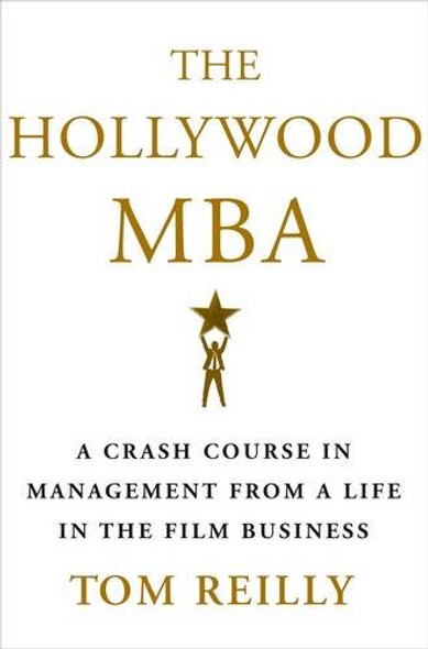 The Hollywood MBA: A Crash Course in Management from a Life in the Film Business [Hardcover] Cover