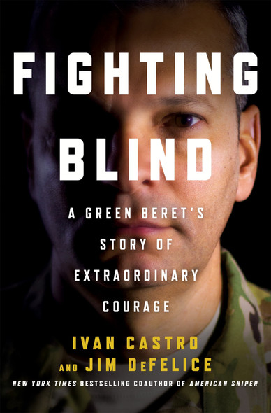 Fighting Blind: A Green Beret's Story of Extraordinary Courage [Hardcover] Cover