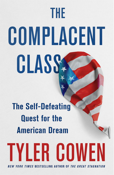The Complacent Class: The Self-Defeating Quest for the American Dream [Hardcover] Cover