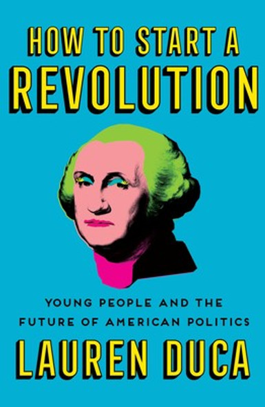 How to Start a Revolution: Young People and the Future of American Politics [Hardcover] Cover