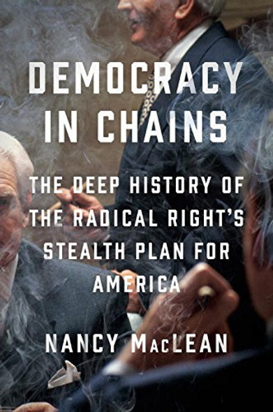 Democracy in Chains: The Deep History of the Radical Right's Stealth Plan for America [Hardcover] Cover