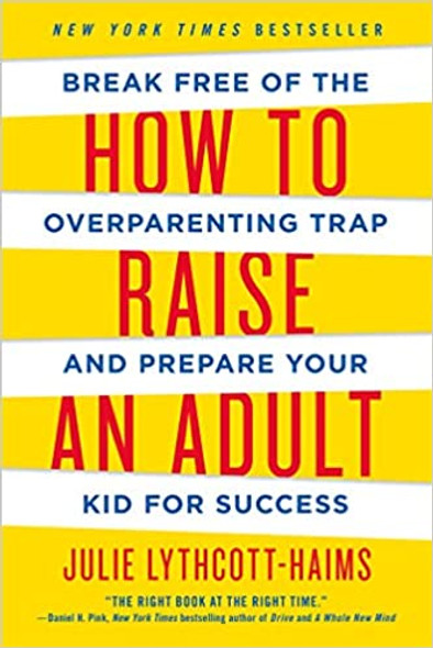 How to Raise an Adult: Break Free of the Overparenting Trap and Prepare Your Kid for Success [Paperback] Cover