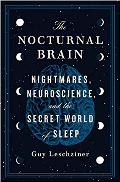 The Nocturnal Brain: Nightmares, Neuroscience, and the Secret World of Sleep [Hardcover] Cover