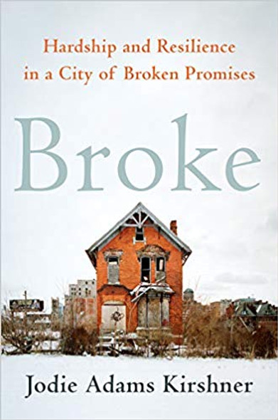 Broke: Hardship and Resilience in a City of Broken Promises [Hardcover] Cover