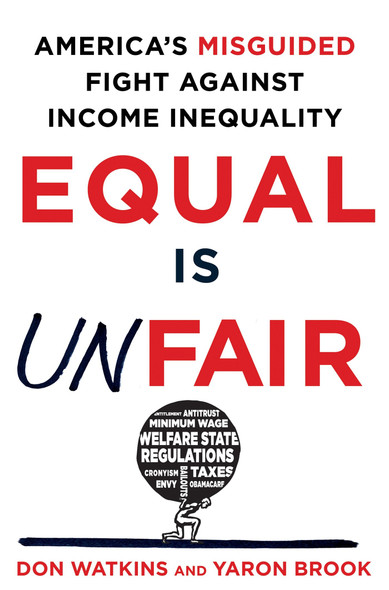 Equal Is Unfair: America's Misguided Fight Against Income Inequality [Hardcover] Cover