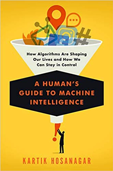 A Human's Guide to Machine Intelligence: How Algorithms Are Shaping Our Lives and How We Can Stay in Control [Hardcover] Cover