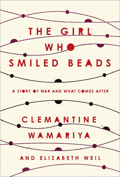 The Girl Who Smiled Beads: A Story of War and What Comes After [Hardcover] Cover
