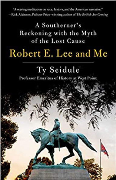 Robert E. Lee and Me: A Southerner's Reckoning with the Myth of the Lost Cause [Hardcover] Cover