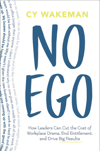 No Ego: How Leaders Can Cut the Cost of Workplace Drama, End Entitlement, and Drive Big Results [Hardcover] Cover