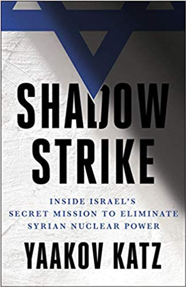 Shadow Strike: Inside Israel's Secret Mission to Eliminate Syrian Nuclear Power [Hardcover] Cover