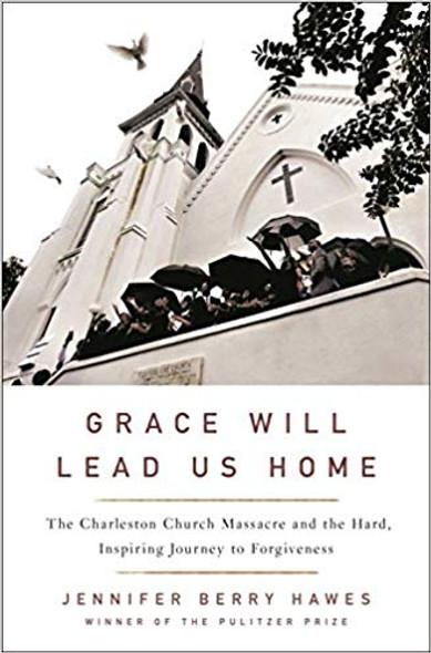 Grace Will Lead Us Home: The Charleston Church Massacre and the Hard, Inspiring Journey to Forgiveness [Hardcover] Cover
