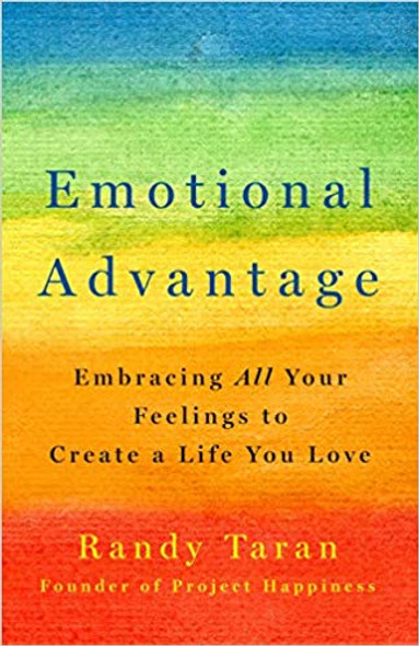 Emotional Advantage: Embracing All Your Feelings to Create a Life You Love [Hardcover] Cover