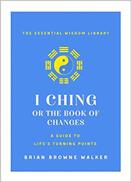 The I Ching or Book of Changes: A Guide to Life's Turning Points (Essential Wisdom Library) [Paperback] Cover