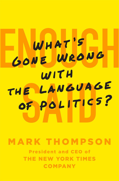 Enough Said: What's Gone Wrong with the Language of Politics? [Hardcover] Cover
