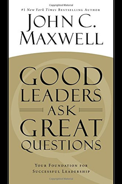 Good Leaders Ask Great Questions: Your Foundation for Successful Leadership Cover