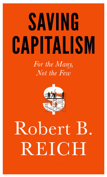 Saving Capitalism: For the Many, Not the Few [Paperback] Cover