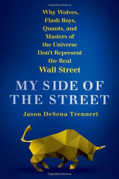 My Side of the Street: Why Wolves, Flash Boys, Quants, and Masters of the Universe Don't Represent the Real Wall Street [Hardcover] Cover