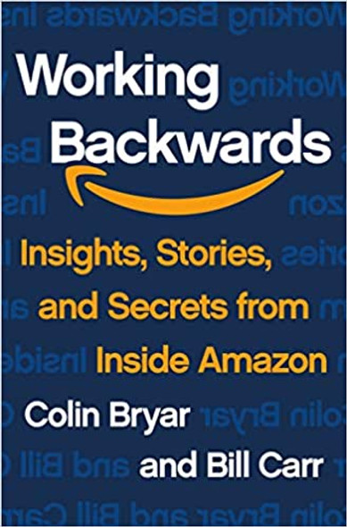 Working Backwards: Insights, Stories, and Secrets from Inside Amazon [Hardcover] Cover