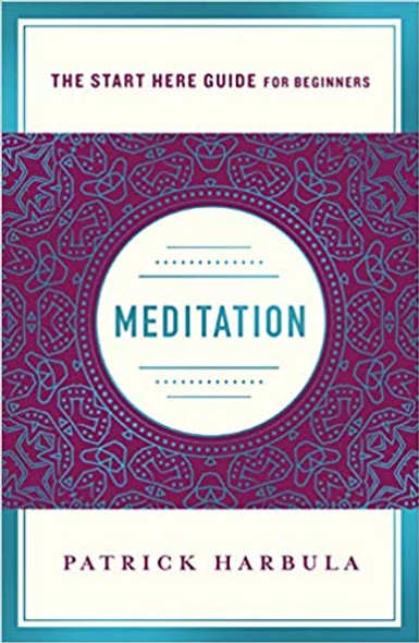 Meditation: The Simple and Practical Way to Begin Meditating (a Start Here Guide) [Paperback] Cover