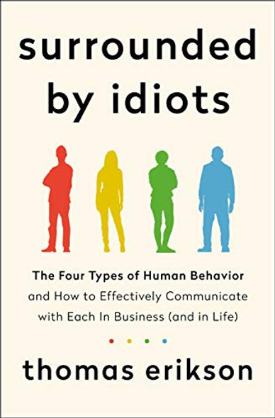 Surrounded by Idiots: The Four Types of Human Behavior and How to Effectively Communicate with Each in Business (and in Life) [Hardcover] Cover