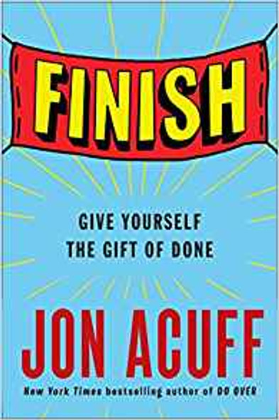 Finish: Give Yourself the Gift of Done [Hardcover] Cover