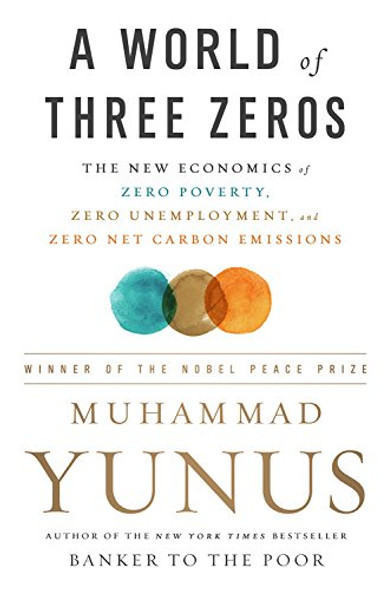 A World of Three Zeros: The New Economics of Zero Poverty, Zero Unemployment, and Zero Net Carbon Emissions [Hardcover] Cover