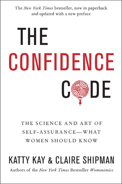 The Confidence Code: The Science and Art of Self-Assurance---What Women Should Know [Paperback] Cover