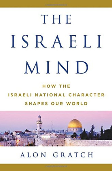 The Israeli Mind: How the Israeli National Character Shapes Our World [Hardcover] Cover