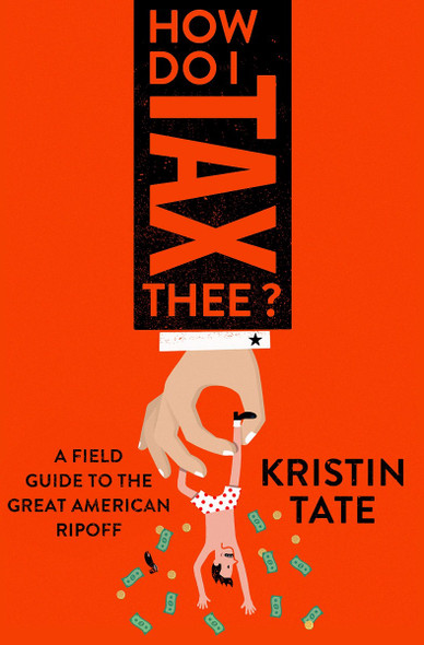 How Do I Tax Thee?: A Young Person's Guide to the Great American Rip-Off [Hardcover] Cover