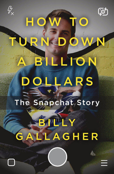 How to Turn Down a Billion Dollars: The Snapchat Story [Hardcover] Cover