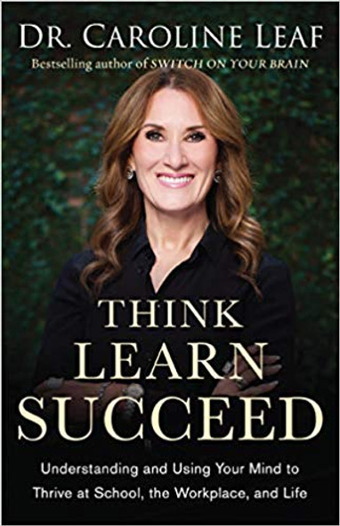 Think, Learn, Succeed: Understanding and Using Your Mind to Thrive at School, the Workplace, and Life [Paperback] Cover