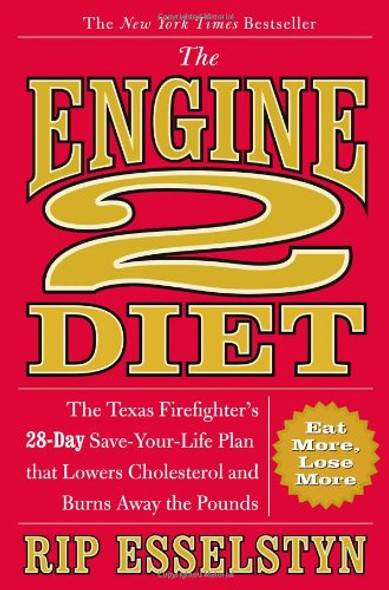 The Engine 2 Diet: The Texas Firefighter's 28-Day Save-Your-Life Plan That Lowers Cholesterol and Burns Away the Pounds [Hardcover] Cover