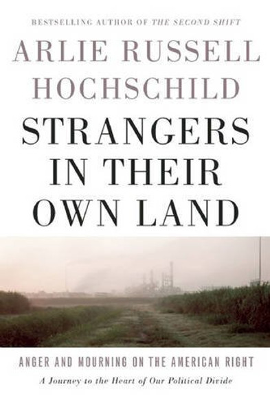 Strangers in Their Own Land: Anger and Mourning on the American Right [Hardcover] Cover
