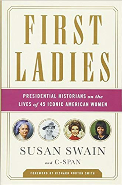 First Ladies: Presidential Historians on the Lives of 45 Iconic American Women [Paperback] Cover
