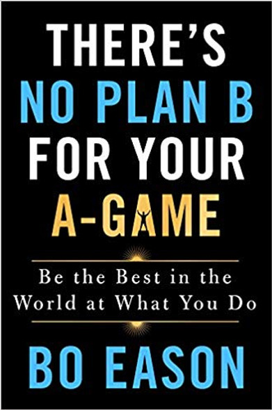 There's No Plan B for Your A-Game: Be the Best in the World at What You Do [Hardcover] Cover