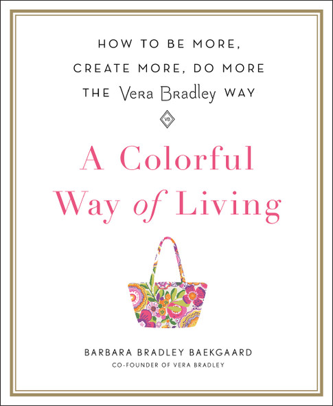 A Colorful Way of Living: How to Be More, Create More, Do More the Vera Bradley Way [Hardcover] Cover