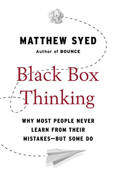 Black Box Thinking: Why Most People Never Learn from Their Mistakes--But Some Do [Paperback] Cover
