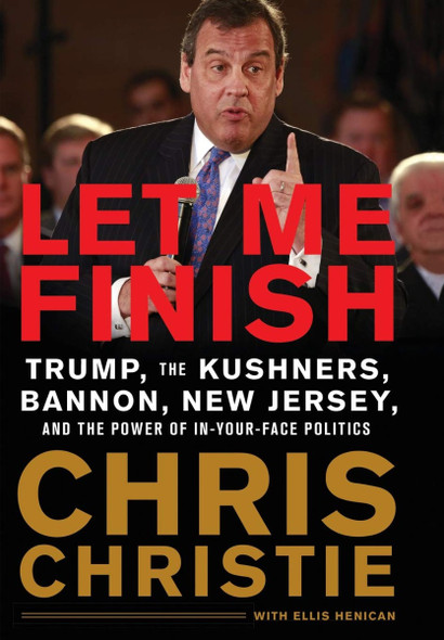 Let Me Finish: Trump, the Kushners, Bannon, New Jersey, and the Power of In-Your-Face Politics [Paperback] Cover