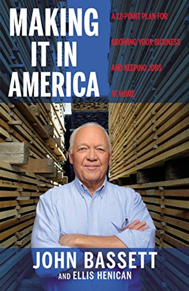 Making It in America: A 12-Point Plan for Growing Your Business and Keeping Jobs at Home [Hardcover] Cover