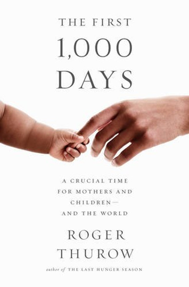 The First 1,000 Days: A Crucial Time for Mothers and Children--And the World [Hardcover] Cover