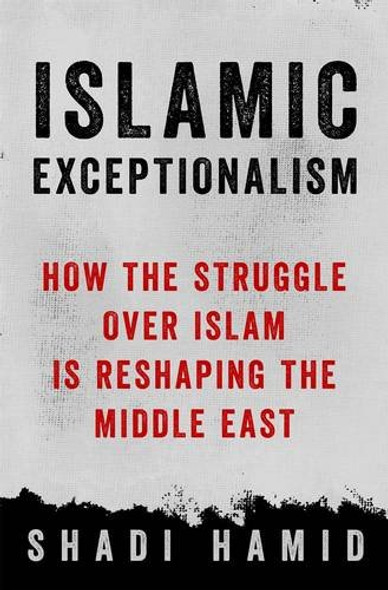 Islamic Exceptionalism: How the Struggle Over Islam Is Reshaping the World [Hardcover] Cover