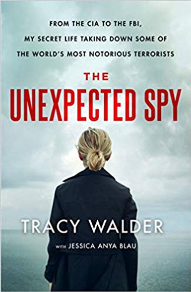 The Unexpected Spy: From the CIA to the Fbi, My Secret Life Taking Down Some of the World's Most Notorious Terrorists [Hardcover] Cover